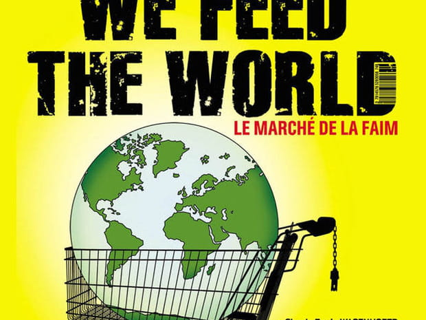 We Feed the World, le marché de la faim