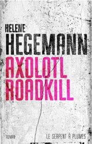 axolotl roadkill, aux éditions le serpent à plumes