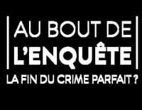 Au bout de l'enquête, la fin du crime parfait ? : L'affaire Brigitte Dewevre / Bruay en Artois