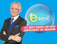 L'été de «E=M6» : Les idées reçues qui vous empêchent de maigrir (1/2)